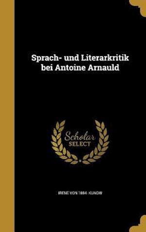 Bog, hardback Sprach- Und Literarkritik Bei Antoine Arnauld af Irene Von 1884- Kunow