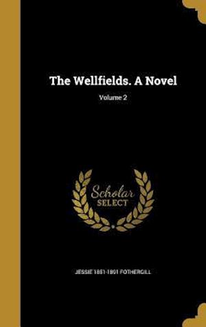 Bog, hardback The Wellfields. a Novel; Volume 2 af Jessie 1851-1891 Fothergill