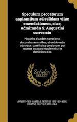 Speculum Peccatorum Aspirantium Ad Solidam Vitae Emendationem, Siue, Admiranda S. Augustini Conversio af Jan 1599-1676 Mantels, Erasmus 1607-1678 Quellinus, Pieter De 1570-1634 Jode