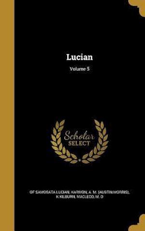 Bog, hardback Lucian; Volume 5 af K. Kilburn, of Samosata Lucian