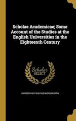 Scholae Academicae; Some Account of the Studies at the English Universities in the Eighteenth Century af Christopher 1848-1938 Wordsworth
