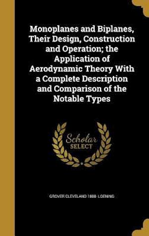 Bog, hardback Monoplanes and Biplanes, Their Design, Construction and Operation; The Application of Aerodynamic Theory with a Complete Description and Comparison of af Grover Cleveland 1888- Loening