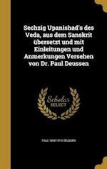 Sechzig Upanishad's Des Veda, Aus Dem Sanskrit Ubersetzt Und Mit Einleitungen Und Anmerkungen Versehen Von Dr. Paul Deussen af Paul 1845-1919 Deussen