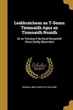 Bog, paperback Leabhraichean an T-Seann Tiomnaidh Agus an Tiomnaidh Nuaidh