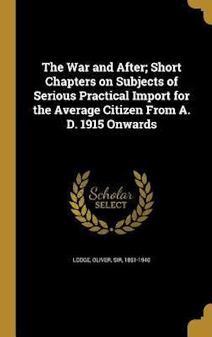 Bog, hardback The War and After; Short Chapters on Subjects of Serious Practical Import for the Average Citizen from A. D. 1915 Onwards