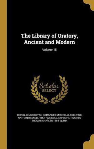 Bog, hardback The Library of Oratory, Ancient and Modern; Volume 15 af Caroline Ticknor, Nathan Haskell 1852-1935 Dole