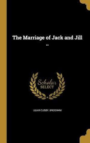 Bog, hardback The Marriage of Jack and Jill .. af Lilian Clisby Bridgham