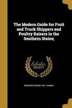 The Modern Guide for Fruit and Truck Shippers and Poultry Raisers in the Southern States; af Theodore George 1851- Thomas