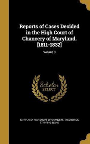 Bog, hardback Reports of Cases Decided in the High Court of Chancery of Maryland. [1811-1832]; Volume 3 af Theodorick 1777-1846 Bland