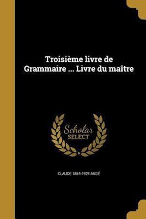 Bog, paperback Troisieme Livre de Grammaire ... Livre Du Maitre af Claude 1854-1924 Auge
