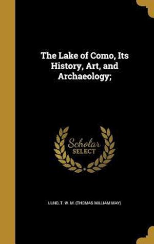 Bog, hardback The Lake of Como, Its History, Art, and Archaeology;
