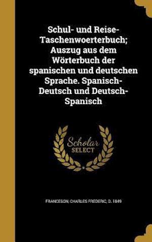 Bog, hardback Schul- Und Reise-Taschenwoerterbuch; Auszug Aus Dem Worterbuch Der Spanischen Und Deutschen Sprache. Spanisch-Deutsch Und Deutsch-Spanisch