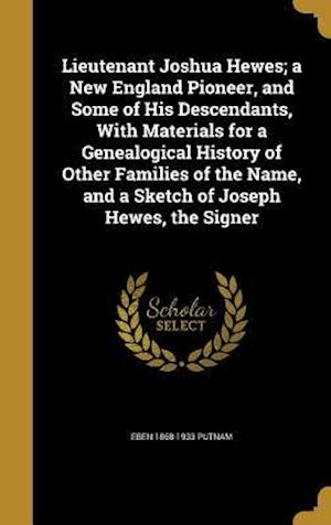 Bog, hardback Lieutenant Joshua Hewes; A New England Pioneer, and Some of His Descendants, with Materials for a Genealogical History of Other Families of the Name, af Eben 1868-1933 Putnam