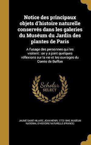 Bog, hardback Notice Des Principaux Objets D'Histoire Naturelle Conserves Dans Les Galeries Du Museum Du Jardin Des Plantes de Paris