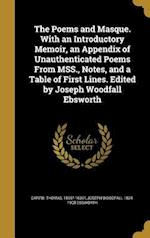 The Poems and Masque. with an Introductory Memoir, an Appendix of Unauthenticated Poems from Mss., Notes, and a Table of First Lines. Edited by Joseph af Joseph Woodfall 1824-1908 Ebsworth
