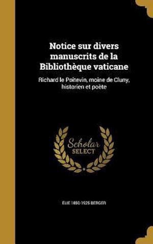 Bog, hardback Notice Sur Divers Manuscrits de La Bibliotheque Vaticane af Elie 1850-1925 Berger