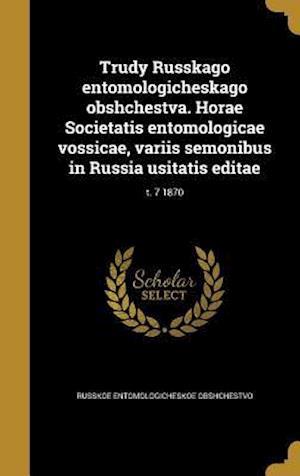 Bog, hardback Trudy Russkago Entomologicheskago Obshchestva. Horae Societatis Entomologicae Vossicae, Variis Semonibus in Russia Usitatis Editae; T. 7 1870