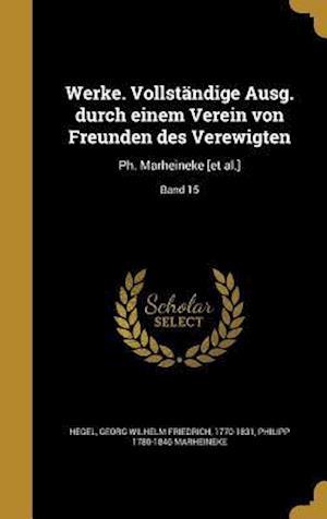 Bog, hardback Werke. Vollstandige Ausg. Durch Einem Verein Von Freunden Des Verewigten af Philipp 1780-1846 Marheineke