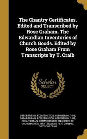 Bog, hardback The Chantry Certificates. Edited and Transcribed by Rose Graham. the Edwardian Inventories of Church Goods. Edited by Rose Graham from Transcripts by