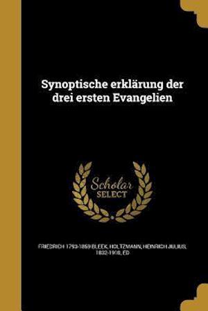 Bog, paperback Synoptische Erklarung Der Drei Ersten Evangelien af Friedrich 1793-1859 Bleek