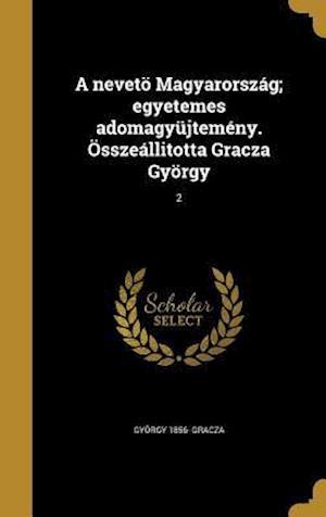 Bog, hardback A Neveto Magyarorszag; Egyetemes Adomagyujtemeny. Osszeallitotta Gracza Gyorgy; 2 af Gyorgy 1856- Gracza