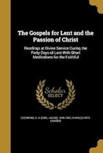 The Gospels for Lent and the Passion of Christ af Charles 1873- Cannon