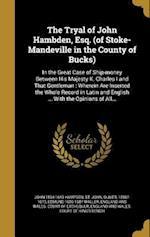 The Tryal of John Hambden, Esq. (of Stoke-Mandeville in the County of Bucks) af Edmund 1606-1687 Waller, John 1594-1643 Hampden