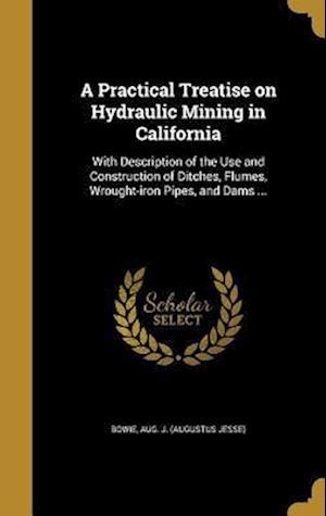 Bog, hardback A   Practical Treatise on Hydraulic Mining in California