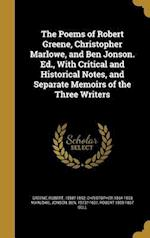 The Poems of Robert Greene, Christopher Marlowe, and Ben Jonson. Ed., with Critical and Historical Notes, and Separate Memoirs of the Three Writers