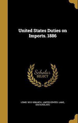 Bog, hardback United States Duties on Imports. 1886 af Lewis 1815-1896 Heyl