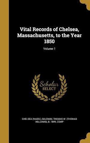 Bog, hardback Vital Records of Chelsea, Massachusetts, to the Year 1850; Volume 1