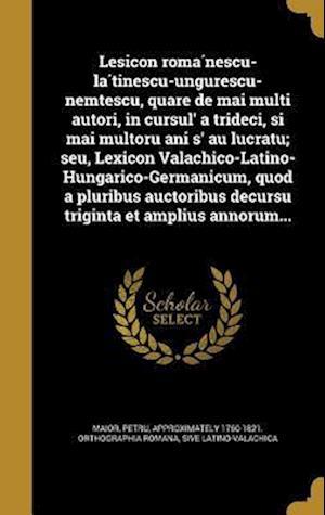 Bog, hardback Lesicon Roma Nescu-La Tinescu-Ungurescu-Nemt Escu, Quare de Mai Multi Autori, in Cursul' a Trideci, S I Mai Multoru Ani S' Au Lucratu; Seu, Lexicon Va