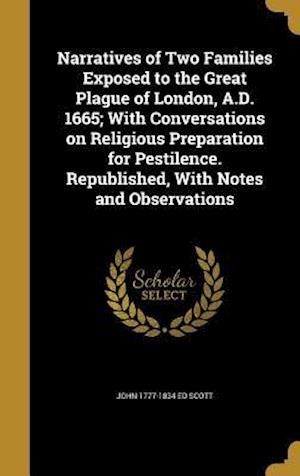 Bog, hardback Narratives of Two Families Exposed to the Great Plague of London, A.D. 1665; With Conversations on Religious Preparation for Pestilence. Republished, af John 1777-1834 Ed Scott