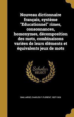 Bog, hardback Nouveau Dictionnaire Francais, Systeme Educationnel Rimes, Consonnances, Homonymes, Decomposition Des Mots, Combinaisons Variees de Leurs Elements Et