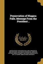 Preservation of Niagara Falls. Message from the President .. af Oswald Herbert 1842- Ernst