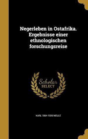 Bog, hardback Negerleben in Ostafrika. Ergebnisse Einer Ethnologischen Forschungsreise af Karl 1864-1926 Weule