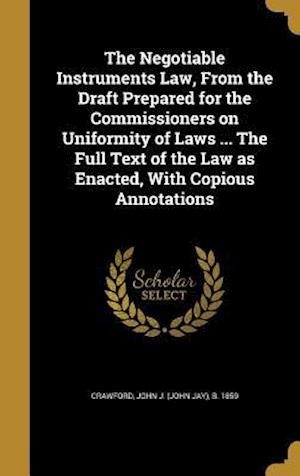 Bog, hardback The Negotiable Instruments Law, from the Draft Prepared for the Commissioners on Uniformity of Laws ... the Full Text of the Law as Enacted, with Copi