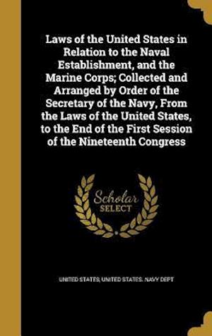 Bog, hardback Laws of the United States in Relation to the Naval Establishment, and the Marine Corps; Collected and Arranged by Order of the Secretary of the Navy,
