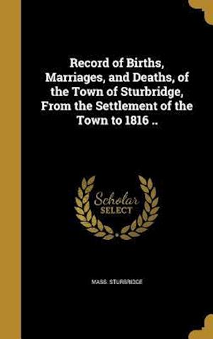 Bog, hardback Record of Births, Marriages, and Deaths, of the Town of Sturbridge, from the Settlement of the Town to 1816 .. af Mass Sturbridge