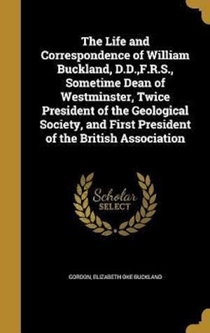Bog, hardback The Life and Correspondence of William Buckland, D.D., F.R.S., Sometime Dean of Westminster, Twice President of the Geological Society, and First Pres