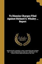 To Dismiss Charges Filed Against Richard S. Whaley ... Report af Burton Lee 1875- French