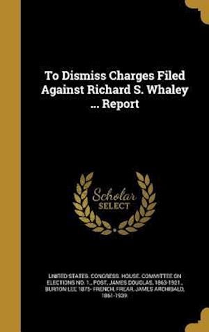 Bog, hardback To Dismiss Charges Filed Against Richard S. Whaley ... Report af Burton Lee 1875- French