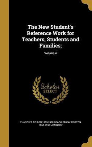 Bog, hardback The New Student's Reference Work for Teachers, Students and Families;; Volume 4 af Frank Morton 1862-1936 McMurry, Chandler Belden 1839-1928 Beach