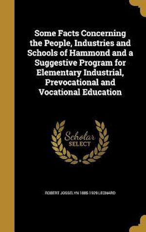 Bog, hardback Some Facts Concerning the People, Industries and Schools of Hammond and a Suggestive Program for Elementary Industrial, Prevocational and Vocational E af Robert Josselyn 1885-1929 Leonard