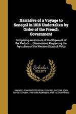 Narrative of a Voyage to Senegal in 1816 Undertaken by Order of the French Government af Alexandre 1788-1857 Correard