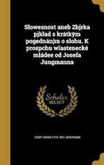 Slowesnost Aneb Zbjrka Pjklad S Kratkym Pogednanjm O Slohu. K Prospchu Wlastenecke Mladee Od Josefa Jungmanna af Josef Jakub 1773-1847 Jungmann