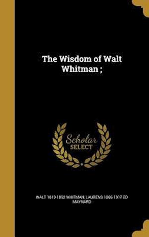 Bog, hardback The Wisdom of Walt Whitman; af Laurens 1866-1917 Ed Maynard, Walt 1819-1892 Whitman
