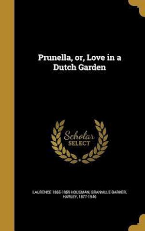 Bog, hardback Prunella, Or, Love in a Dutch Garden af Laurence 1865-1959 Housman