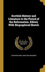 Scottish History and Literature to the Period of the Reformation. Edited, with Biographical Sketch af James 1835-1890 Brown, John Merry Ross