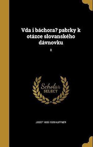 Bog, hardback Vda I Bachora? Pabrky K Otazce Slovanskeho Davnovku; 8 af Josef 1855-1928 Kuffner